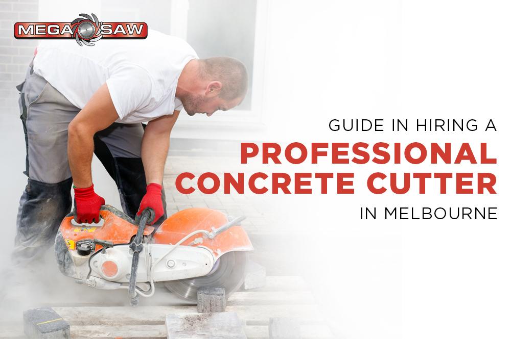 Guide in hiring a professional concrete cutter in melbourne