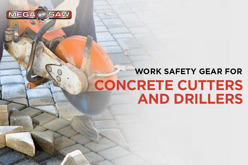 Work Safety Gear for Concrete Cutters and Drillers